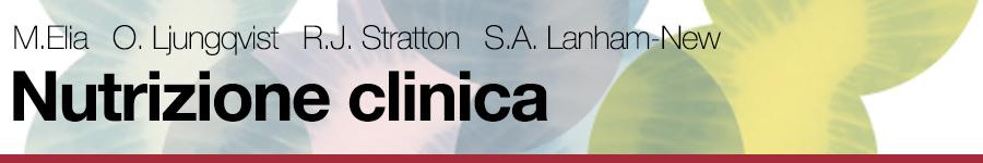 M.Elia, O. Ljungqvist, R.J. Stratton, S.A. Lanham-New, Nutrizione clinica