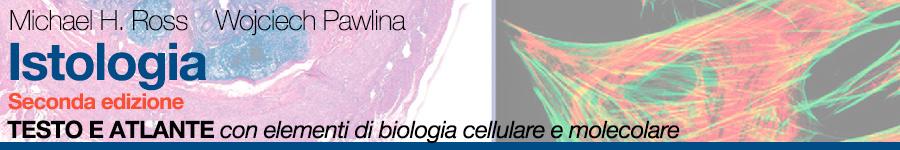 Michael H. Ross, Wojciech Pawlina, stologia 2a edizione  - Testo e atlante con elementi di biologia cellulare e molecolare